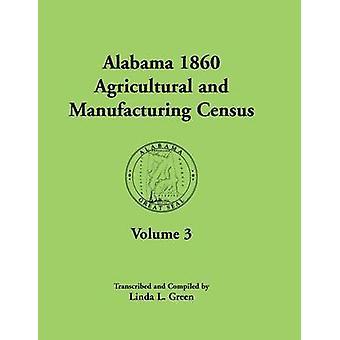 Alabama 1860 censimento agricolo e manifatturiero Volume 3 per Autauga Baldwin Barbour Bibb Blount Butler Calhoun Chambers Cherokee Choctaw di verde & Linda L.