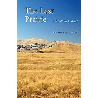 The Last Prairie A Sandhills Journal by Jones & Stephen R.