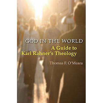God in the World A Guide to Karl Rahners Theology by OMeara & Thomas F