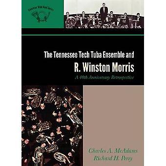 Tennessee Tech Tuba Ensemble and R. Winston Morris A 40th Anniversary Retrospective by McAdams & Charles A.