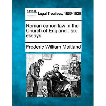 Roman canon law in the Church of England  six essays. by Maitland & Frederic William