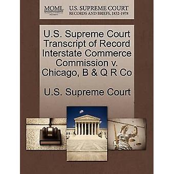 U.S. Supreme Court Transcript of Record Interstate Commerce Commission v. Chicago B  Q R Co by U.S. Supreme Court