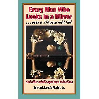 Tout homme qui regarde dans un miroir... voit un enfant de 16 ans par Pierini Jr & Edward Joseph