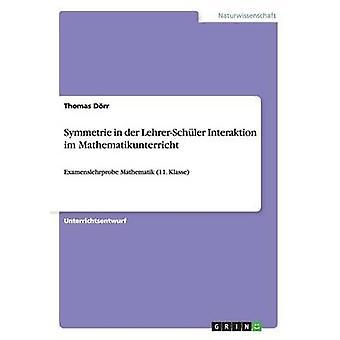 Symmetrie in der LehrerSchler Interaktion im Mathematikunterricht door Drr & Thomas