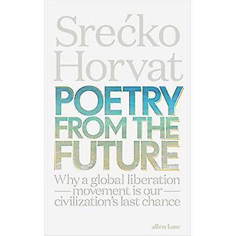 Poesi från framtiden: varför en global befrielse rörelse är vår civilisations sista chans