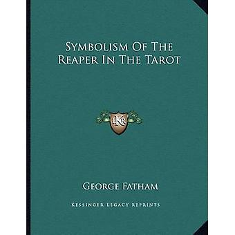Symbolism of the Reaper in the Tarot by George Fatham - 9781163019948