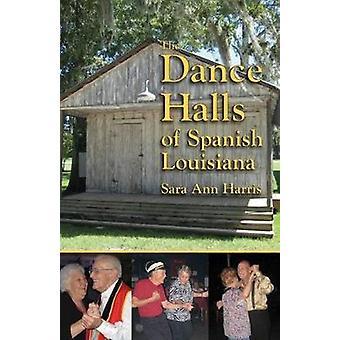 Dance Halls of Spanish Louisiana - The by Sara Harris - 9781455623334