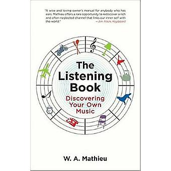The Listening Book - Discovering Your Own Music by W.A. Mathieu - 9781