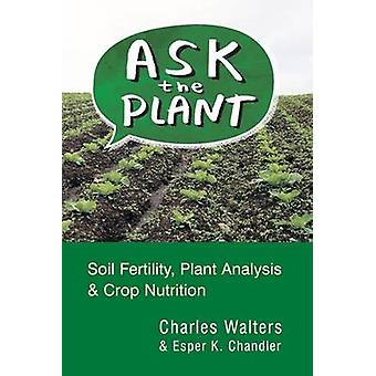 Ask the Plant - Soil Fertility - Plant Analysis & Crop Nutrition by Ch