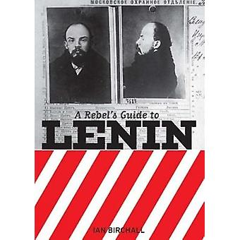 A Rebel's Guide to Lenin by Ian Birchall - 9781905192038 Book