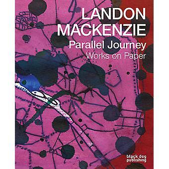 Landon Mackenzie - Parallel Journey - Works on Paper by Liz Wylie - 978