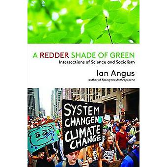 A Redder Shade of Green  Intersections of Science and Socialism by Associate Professor Ian Angus