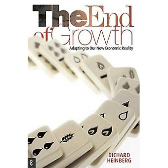 The End of Growth  Adapting to Our New Economic Reality by Richard Heinberg