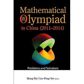 Mathematical Olympiad In China 20112014 Problems And Sol by Bin Xiong