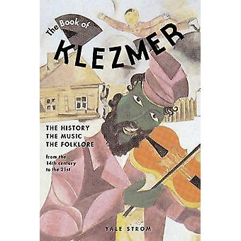 The Book of Klezmer - The History - the Music - the Folklore by Yale S