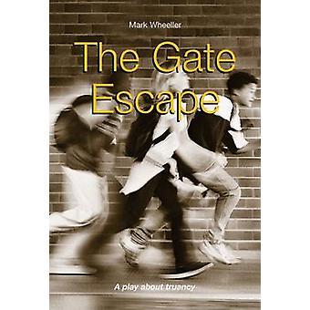 The Gate Escape - A Play About Truancy by Mark Wheeller - 978190284322