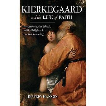 Kierkegaard et la vie de foi par Jeffrey A. Hanson