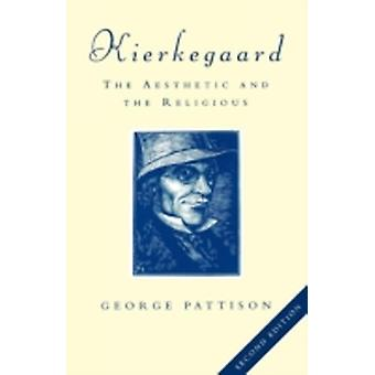Kierkegaard The Aesthetic and the Religious by Pattison & George