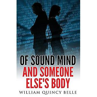 Of Sound Mind and Someone Elses Body by Belle & William Quincy