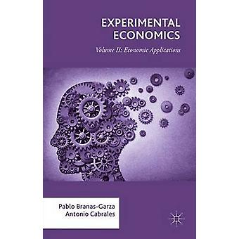 Experimental Economics Volume II Economic Applications by BranasGarza & Pablo