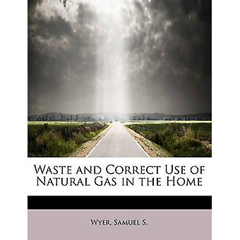 Waste and Correct Use of Natural Gas in the Home by S. & Wyer & Samuel