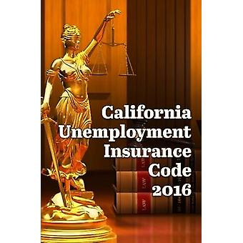 California Unemployment Insurance Code 2016 by Snape & John