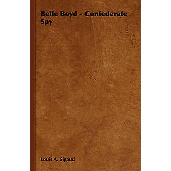 Belle Boyd  Confederate Spy by Sigaud & Louis A.