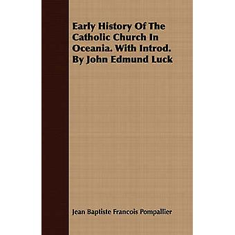 Early History Of The Catholic Church In Oceania. With Introd. By John Edmund Luck by Pompallier & Jean Baptiste Francois