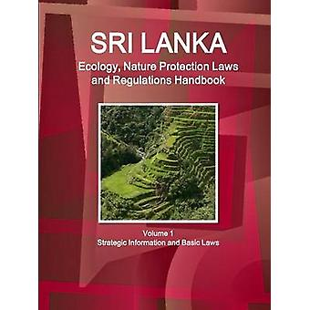 Sri Lanka Ecology Nature Protection Laws and Regulations Handbook Volume 1 Strategic Information and Basic Laws by IBP & Inc.