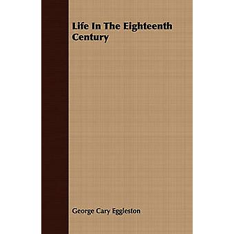 Life In The Eighteenth Century by Eggleston & George Cary