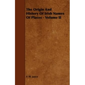 The Origin and History of Irish Names of Places  Volume II by Joyce & P. W.