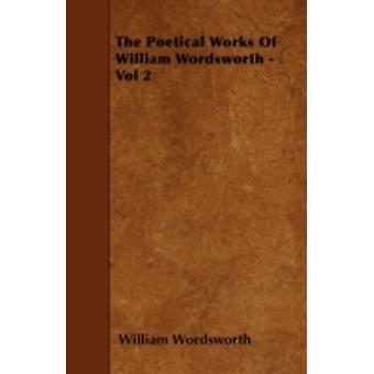 The Poetical Works of William Wordsworth  Vol 2 by Wordsworth & William