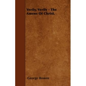 Verily Verily  The Amens Of Christ. by Bowen & George