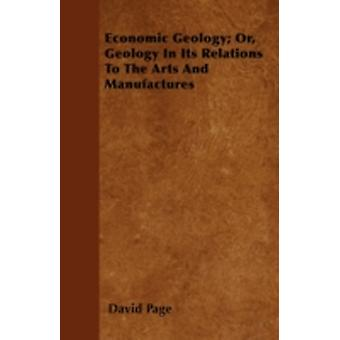 Economic Geology Or Geology In Its Relations To The Arts And Manufactures by Page & David