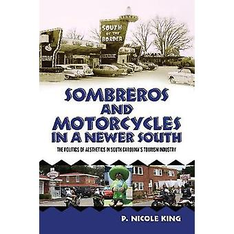 Sombreros and Motorcycles in a Newer South The Politics of Aesthetics in South Carolinas Tourism Industry by King & P Nicole
