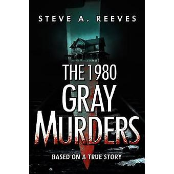 The 1980 Gray Murders by Reeves & Steve A.