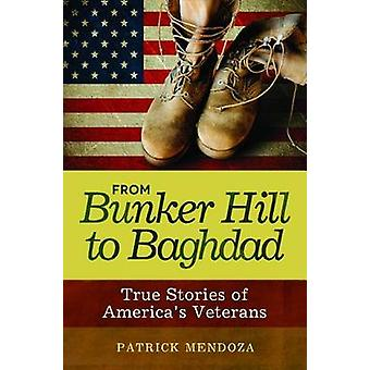 From Bunker Hill to Baghdad True Stories of Americas Veterans by Mendoza & Patrick