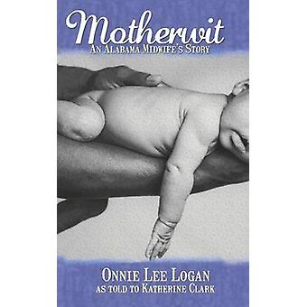Motherwit An Alabama Midwifes Story by Logan & Onnie Lee