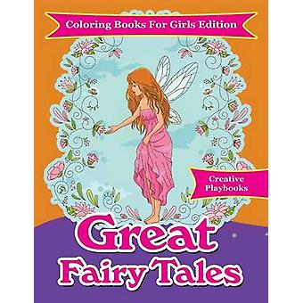 Great Fairy Tales  Coloring Books For Girls Edition by Creative Playbooks