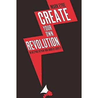 Create Your Own Revolution by Eyre & Mark