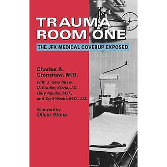 Trauma Room One The JFK Medical Coverup Exposed by Crenshaw & Charles A.