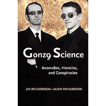 Gonzo Science Anomalies Heresies and Conspiracies by Richardson & Jim