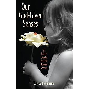 Our GodGiven Senses An Introduction to the Nine Human Senses Integrated with a Study of the Bible by Burlingame & Gary A