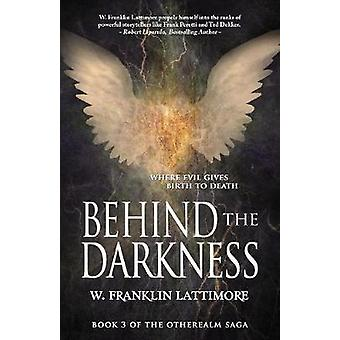 Behind the Darkness by Lattimore & W. Franklin