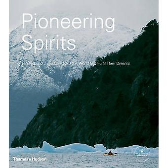 Pioneering Spirits - Ten Inspired Individuals Help the World and Fulfi