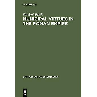 Municipal Virtues in the Roman Empire by Forbis & Elizabeth