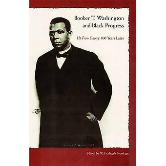 Booker T. Washington and Black Progress -  -up from Slavery - 100 Years