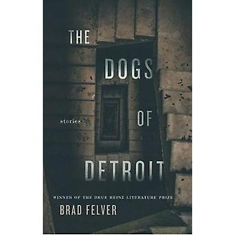 The Dogs of Detroit - Stories by Brad Felver - 9780822966012 Book