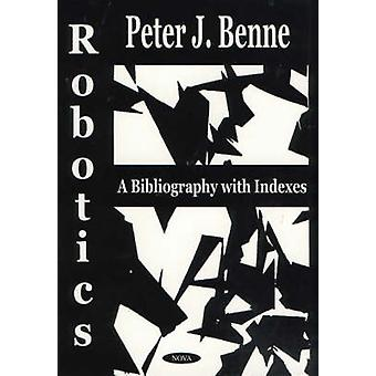 Robotics - A Bibliography with Indexes by Peter J. Benne - 97815903329