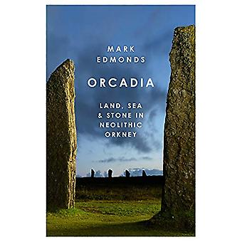 Orcadia - Land - Sea and Stone in Neolithic Orkney by Mark Edmonds - 9